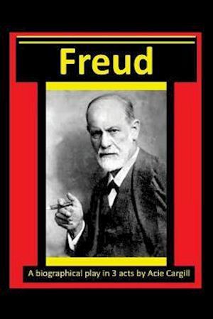 Bog, paperback Freud - A Biographical Play in 3 Acts af Acie Cargill