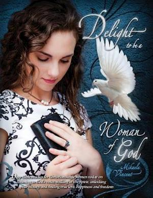 Bog, paperback Delight to Be a Woman of God (Mv Best Seller Bible Study Guide/Devotion Workbook on Drawing Near to God, Acceptance, Dating, Loving Well, Armor of God af Mikaela Vincent