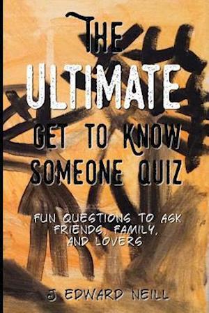 Bog, paperback The Ultimate Get to Know Someone Quiz af J. Edward Neill