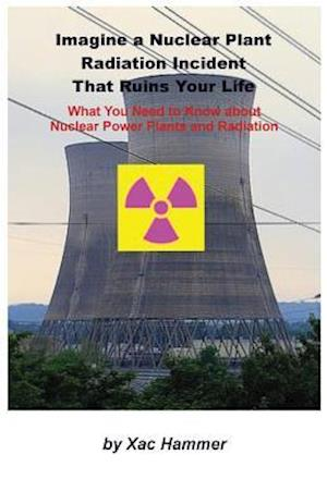 Bog, paperback Imagine a Nuclear Plant Radiation Incident That Ruins Your Life af Xac Hammer