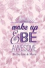 Wake Up & Be Awesome to Do List & More