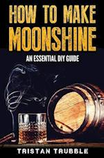 How to Make Moonshine af Tristan Trubble