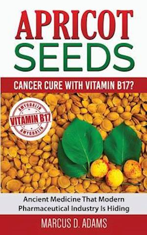 Bog, paperback Apricot Seeds - Cancer Cure with Vitamin B17? af Marcus D. Adams