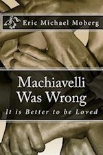 Machiavelli Was Wrong