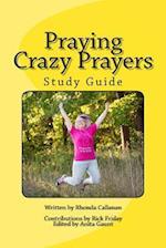Praying Crazy Prayers