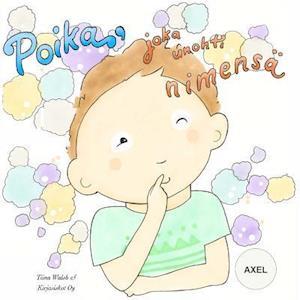 Bog, paperback Poika, Joka Unohti Nimensa Axel af Tiina Walsh