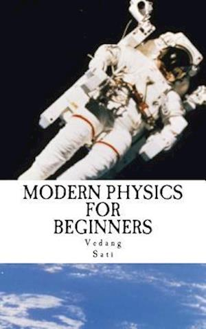 Bog, paperback Modern Physics for Beginners af Vedang Sati