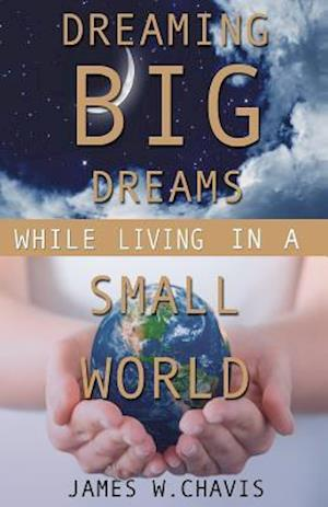 Bog, paperback Dreaming Big Dreams While Living in a Small World af James W. Chavis