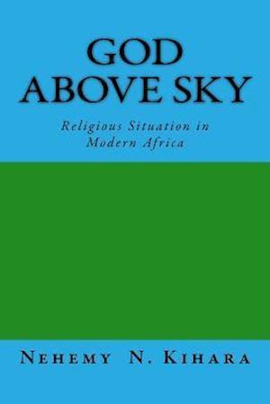 Bog, paperback God Above Sky af Prof Nehemy Ndirangu Kihara Ph. D.