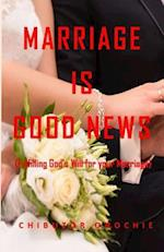Marriage Is Good News