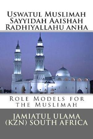 Bog, paperback Uswatul Muslimah - Sayyidah Aaishah Radhiyallahu Anha af Jamiatul Ulama South Africa