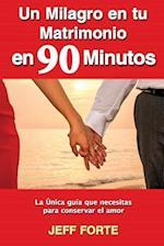 Un Milagro En Tu Matrimonio En 90 Minutos (Spanish Language Edition)