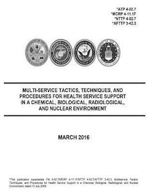 Bog, paperback Multi-Service Tactics, Techniques, and Procedures for Health Service Support in a Chemical, Biological, Radiological, and Nuclear Environment March 20 af United States Government Us Army