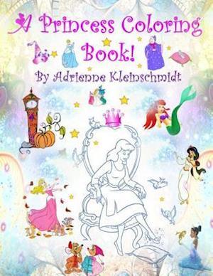 Bog, paperback A Princess Coloring Book! af Adrienne Kleinschmidt