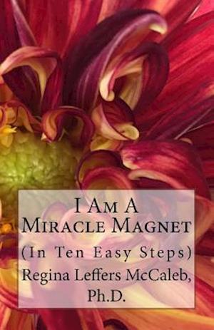 Bog, paperback I Am a Miracle Magnet af Regina Leffers McCaleb Ph. D.