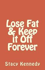 Lose Fat & Keep It Off Forever