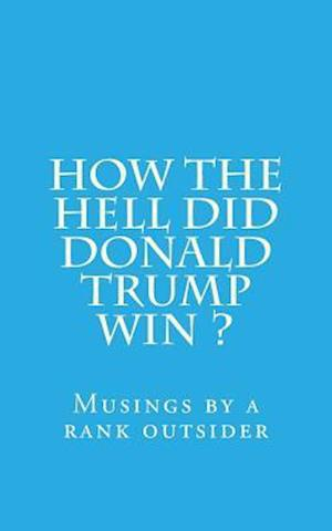 Bog, paperback How the Hell Did Donald Trump Win ? af MR Girish Venkatasubramanian