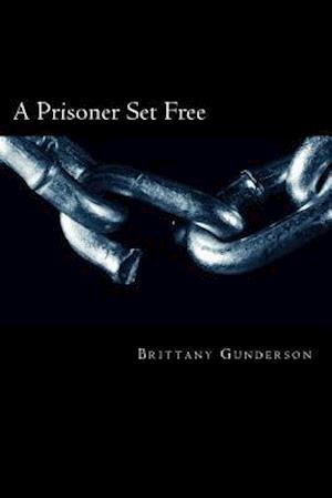 Bog, paperback A Prisoner Set Free af Brittany Gunderson