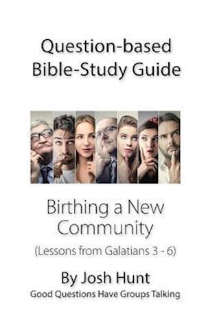Bog, paperback Question-Based Bible Study Guide -- Birthing a New Community af Josh Hunt