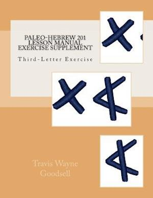 Bog, paperback Paleo-Hebrew 201 Lesson Manual Exercise Supplement af Travis Wayne Goodsell