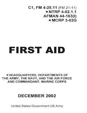 Bog, paperback First Aid C1, FM 4-25.11 (FM 21-11) Ntrp 4-02.1.1 Afman 44-163(i) McRp 3-02g December 2002 af United States Government Us Army
