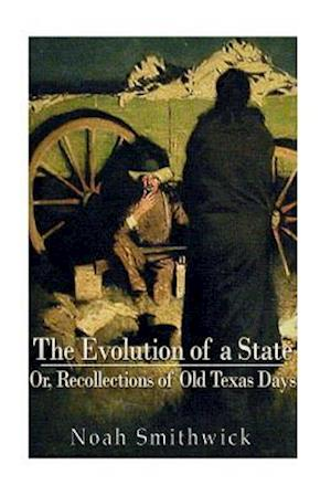 Bog, paperback The Evolution of a State, Or, Recollections of Old Texas Days af Noah Smithwick