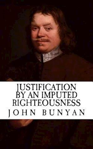 Bog, paperback Justification by an Imputed Righteousness (with Illustrations) af John Bunyan