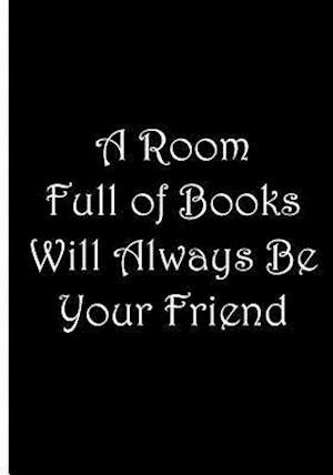 Bog, paperback A Room Full of Books Will Always Be Your Friend / Notebook / Journal af Ethi Pike