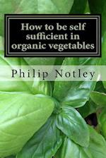 How to Be Self Sufficient in Organic Vegetables