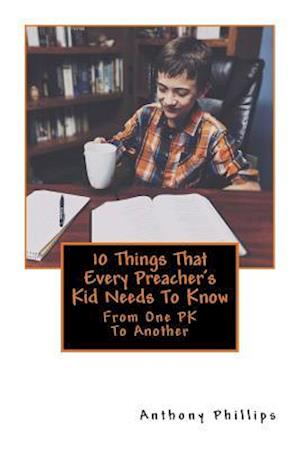 Bog, paperback 10 Things That Every Preacher's Kid Needs to Know af Anthony Phillips