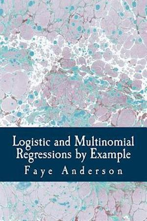 Bog, paperback Logistic and Multinomial Regressions by Example af Faye Anderson