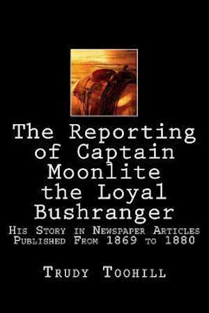 Bog, paperback The Reporting of Captain Moonlite the Loyal Bushranger af Trudy Toohill