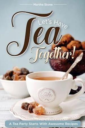 Bog, paperback Let?s Have Tea Together!!! af Martha Stone