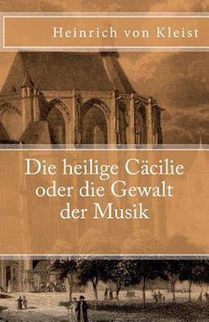 Bog, paperback Die Heilige Cacilie Oder Die Gewalt Der Musik af Heinrich Von Kleist