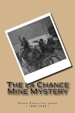 Bog, paperback The La Chance Mine Mystery af Susan Carleton Jones (. 1864-1926 ).