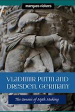 Vladimir Putin and Dresden Germany