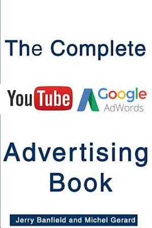 Bog, paperback The Complete Google Adwords and Youtube Advertising Book af Jerry Banfield