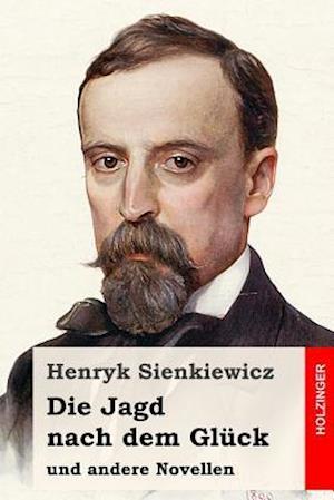 Bog, paperback Die Jagd Nach Dem Gluck Und Andere Novellen af Henryk Sienkiewicz