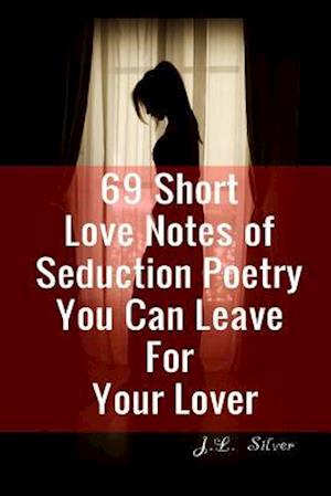Bog, paperback 69 Short Love Notes of Seduction Poetry You Can Leave for Your Lover af J. L. Silver