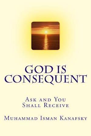Bog, paperback God Is Consequent af Muhammad Isman Kanafsky
