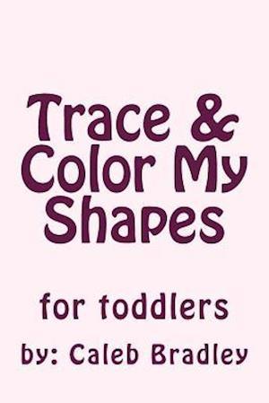 Bog, paperback Trace & Color My Shapes af Caleb P. Bradley