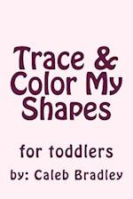 Trace & Color My Shapes