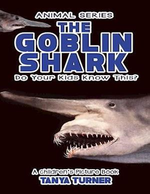 Bog, paperback The Goblin Shark Do Your Kids Know This? af Tanya Turner