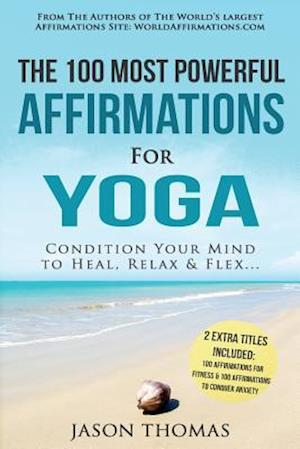 Bog, paperback Affirmation the 100 Most Powerful Affirmations for Yoga 2 Amazing Affirmative Bonus Books Included for Fitness & Anxiety af Jason Thomas