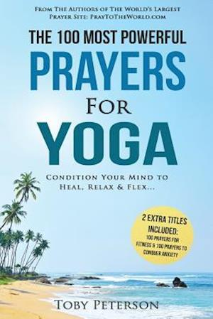 Bog, paperback Prayer the 100 Most Powerful Prayers for Yoga 2 Amazing Bonus Books to Pray for Fitness & Anxiety af Toby Peterson