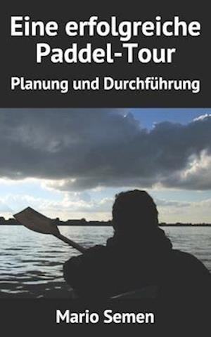 Bog, paperback Eine Erfolgreiche Paddel-Tour - Planung Und Durchfuhrung af Mario Semen