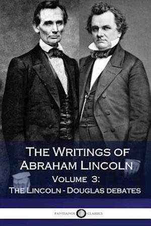 Bog, paperback The Writings of Abraham Lincoln - Volume 3 - The Lincoln-Douglas Debates af Abraham Lincoln