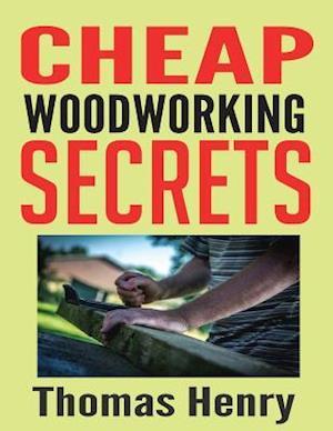 Bog, paperback Cheap Woodworking Secrets af Thomas Henry