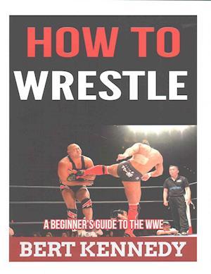 Bog, paperback How to Wrestle af Bert Kennedy