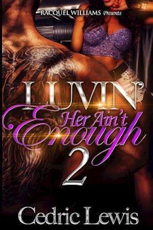 Bog, paperback Luvin' Her Ain't Enough Part 2 af Cedric Lewis